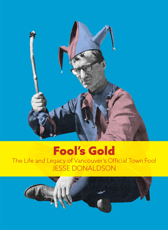 Fool's Gold: The Life and Legacy of Vancouver's Official Town Fool